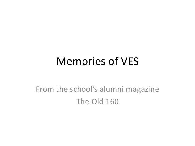 Memories of VESFrom the school's alumni magazine           The Old 160