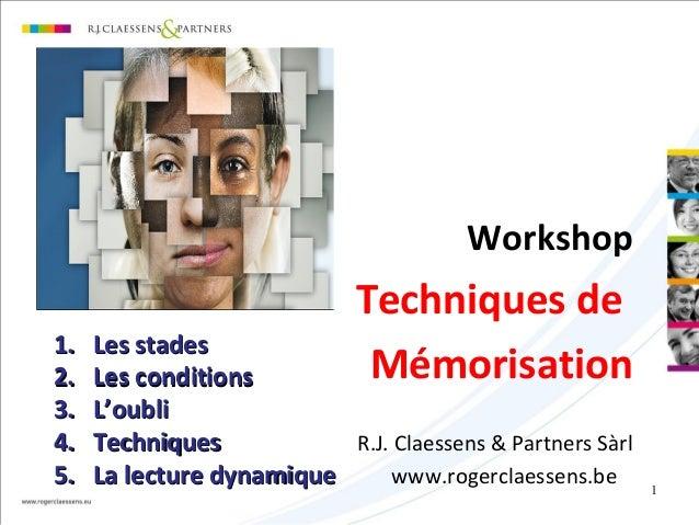 1 Workshop Techniques de Mémorisation R.J. Claessens & Partners Sàrl www.rogerclaessens.be 1.1. Les stadesLes stades 2.2. ...