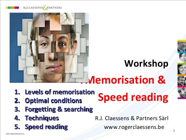 1 Workshop TMemorisation & Speed reading R.J. Claessens & Partners Sàrl www.rogerclaessens.be 1.1. Levels of memorisationL...