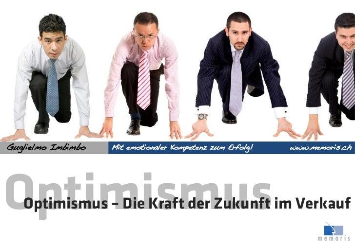 Guglielmo Imbimbo!   Mit emotionaler Kompetenz zum Erfolg!   www.memoris.ch!Optimismus   Optimismus – Die Kraft der Zukunf...