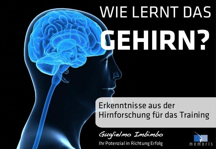 WIE LERNT DASGEHIRN?Erkenntnisse aus derHirnforschung für das TrainingGuglielmo ImbimboIhr Potenzial in Richtung Erfolg