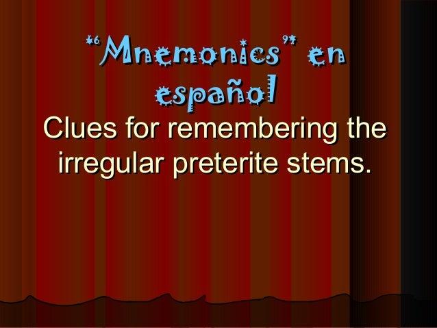 """""Mnemonics"" enMnemonics"" en españolespañol Clues for remembering theClues for remembering the irregular preterite stems.i..."