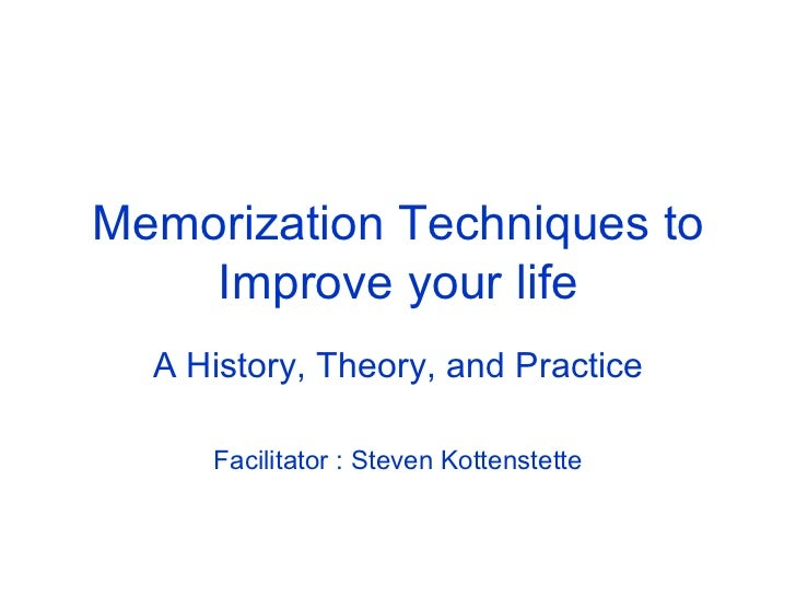Memorization Techniques to Improve your life A History, Theory, and Practice Facilitator : Steven Kottenstette