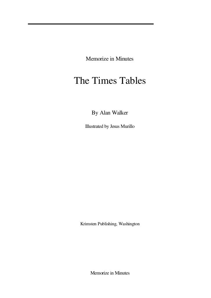 Memorize in MinutesThe Times Tables      By Alan Walker   Illustrated by Jesus Murillo Krimsten Publishing, Washington    ...
