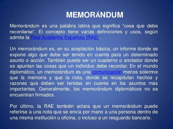 """MEMORÁNDUM<br />Memorándum es una palabra latina que significa """"cosa que debe recordarse"""". El concepto tiene varias defini..."""