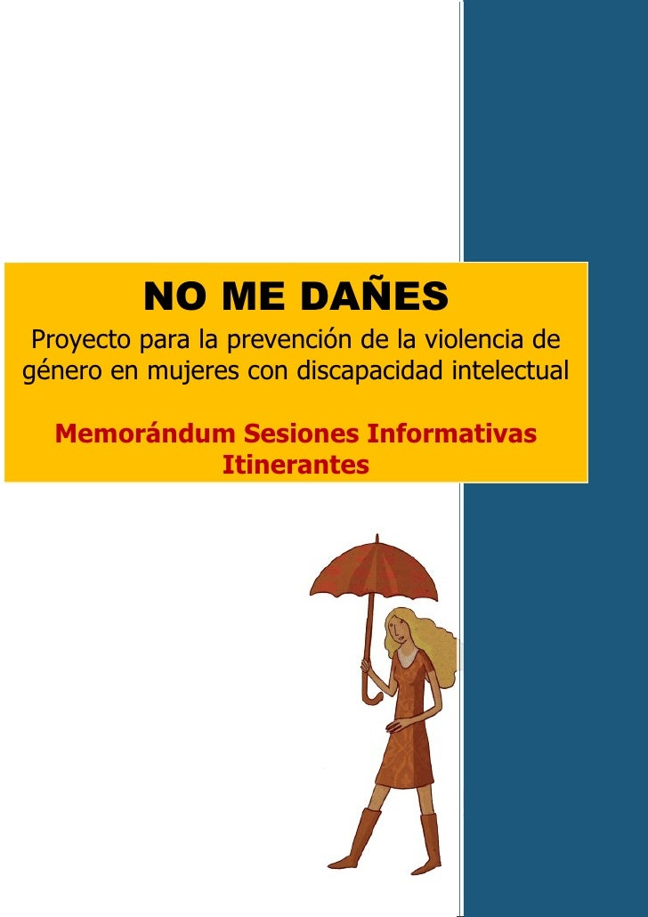 NO ME DAÑES Proyecto para la prevención de la violencia degénero en mujeres con discapacidad intelectual  Memorándum Sesio...
