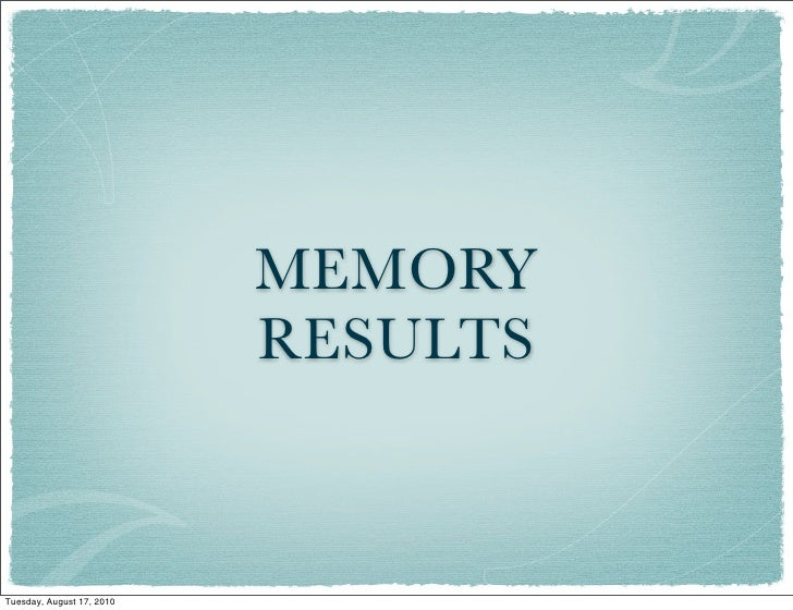 MEMORY                            RESULTS    Tuesday, August 17, 2010