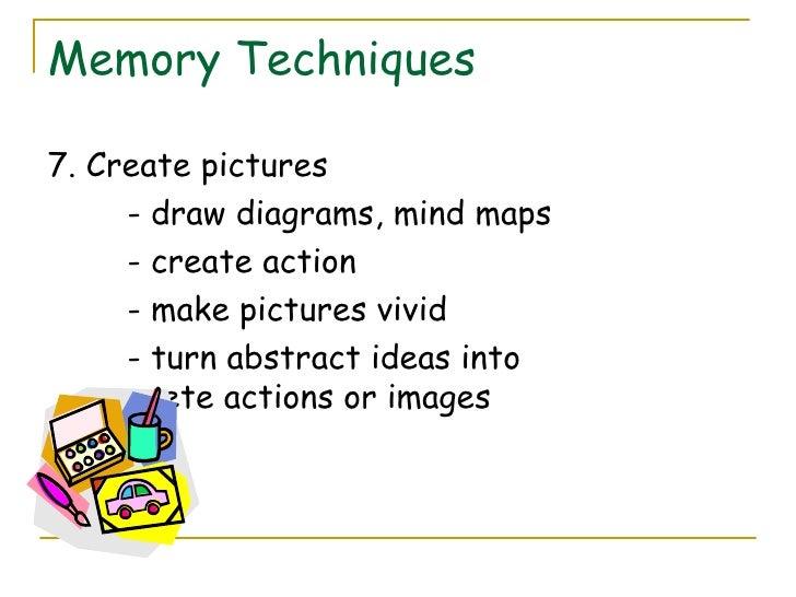 Memory Techniques <ul><li>7. Create pictures  </li></ul><ul><li>- draw diagrams, mind maps </li></ul><ul><li>- create acti...