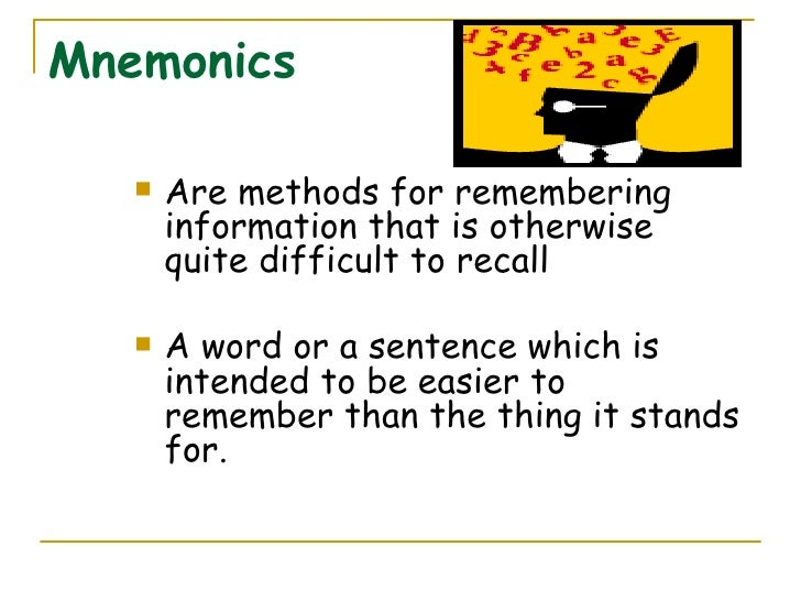 Mnemonics <ul><li>Are methods for remembering information that is otherwise quite difficult to recall </li></ul><ul><li>A ...