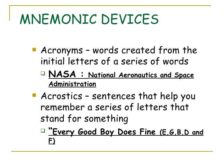 MNEMONIC DEVICES <ul><li>Acronyms – words created from the initial letters of a series of words  </li></ul><ul><ul><li>NAS...