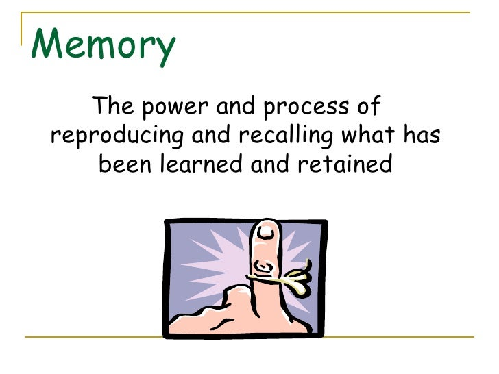 Memory <ul><li>The power and process of reproducing and recalling what has been learned and retained </li></ul>
