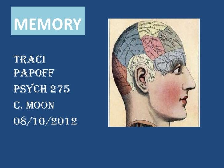 MEMORYTraciPapoffPsych 275C. Moon08/10/2012