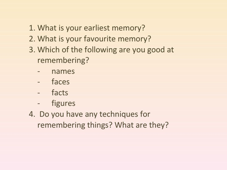 <ul><li>What is your earliest memory? </li></ul><ul><li>What is your favourite memory? </li></ul><ul><li>Which of the foll...