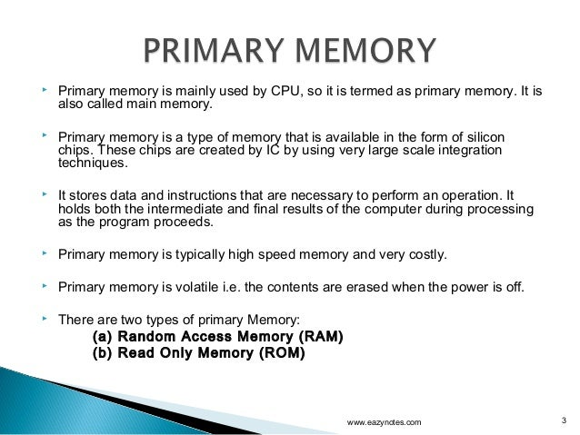 primary memory In computing, memory refers to the computer hardware integrated circuits that store information for immediate use in a computer it is synonymous with the term primary storage.