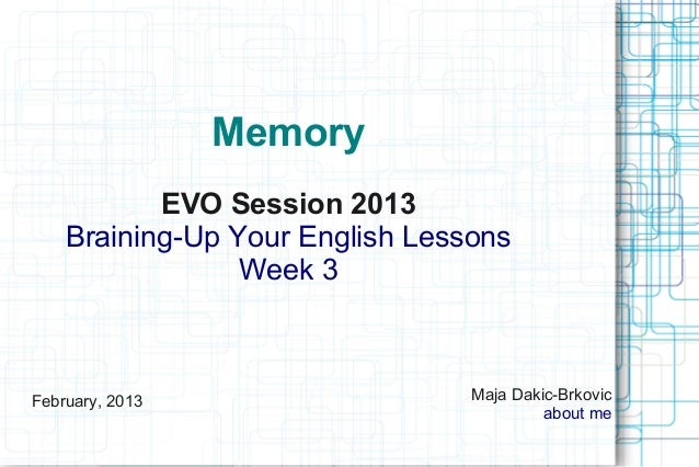 Memory           EVO Session 2013    Braining-Up Your English Lessons                 Week 3February, 2013                ...