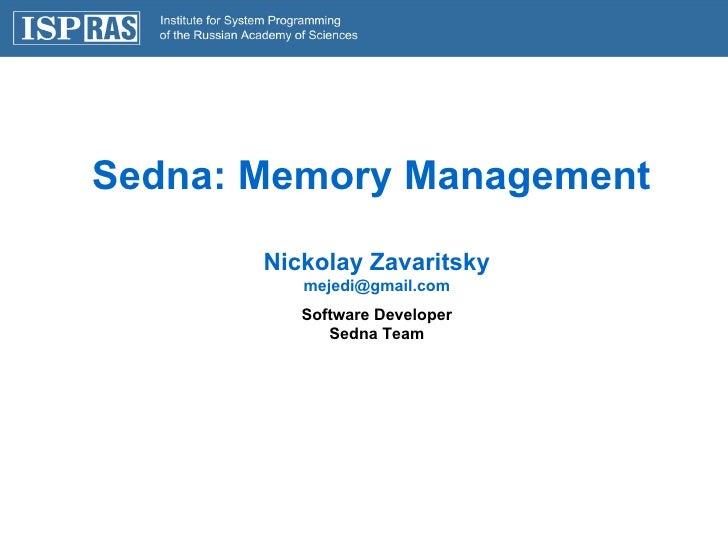 Sedna: Memory Management  Nickolay Zavaritsky [email_address] Software Developer Sedna Team
