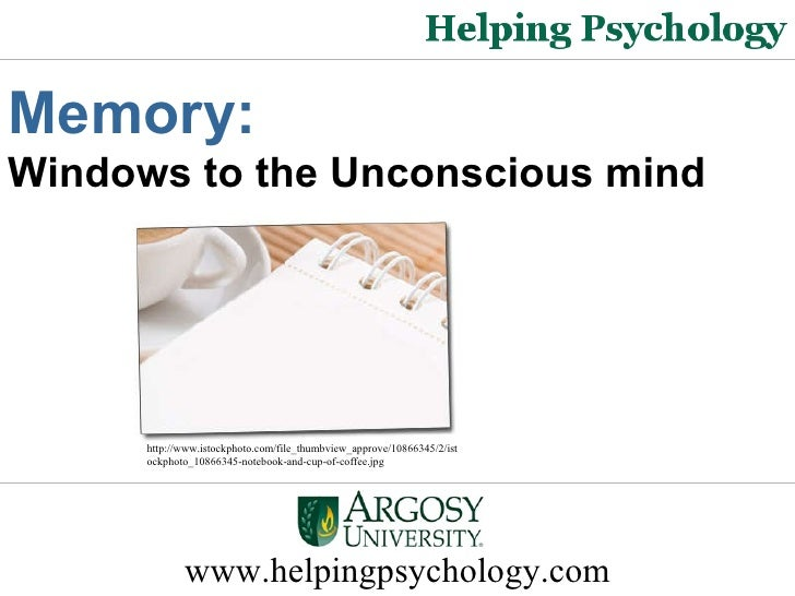 www.helpingpsychology.com Window to the Unconscious mind  Memory : http://www.istockphoto.com/file_thumbview_approve/10866...