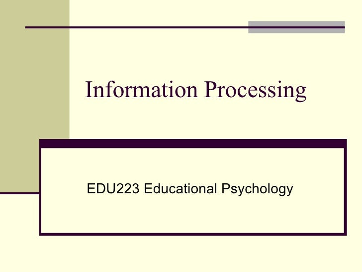 Information Processing EDU223 Educational Psychology