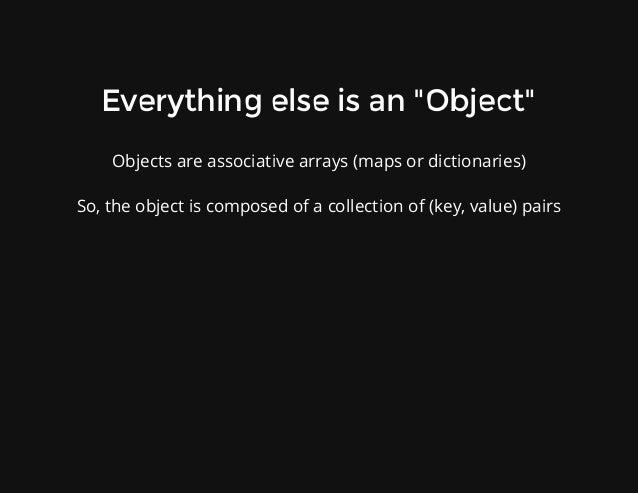 "Everythingelseisan""Object"" Objectsareassociativearrays(mapsordictionaries) So,theobjectiscomposedofacolle..."