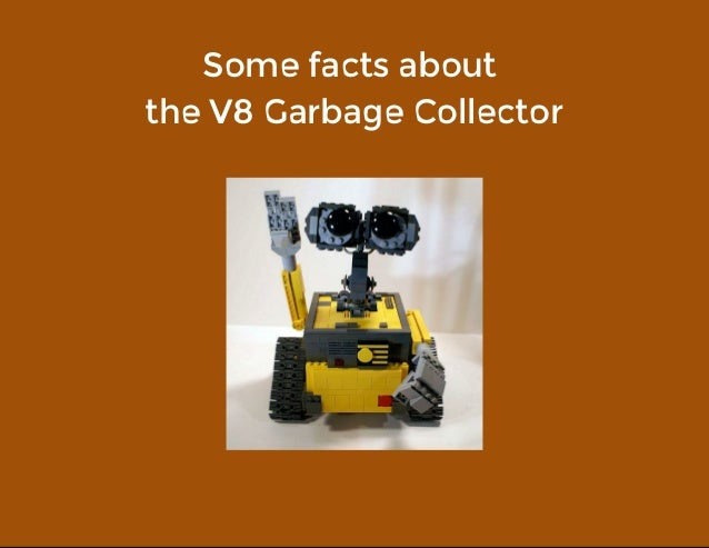 Somefactsabout theV8GarbageCollector