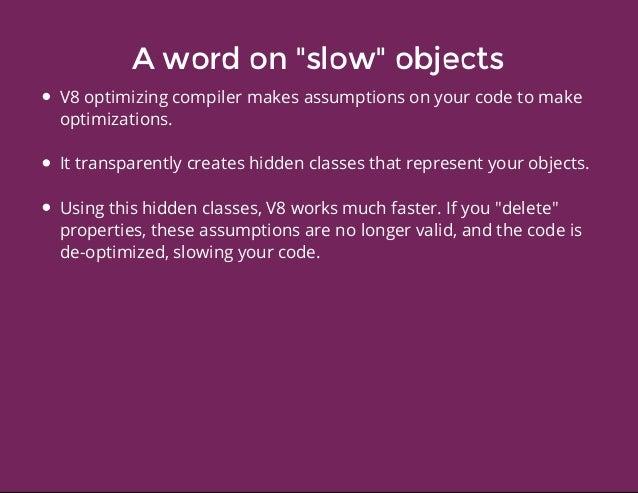 """Awordon""""slow""""objects V8optimizingcompilermakesassumptionsonyourcodetomake optimizations. Ittransparentlycre..."""