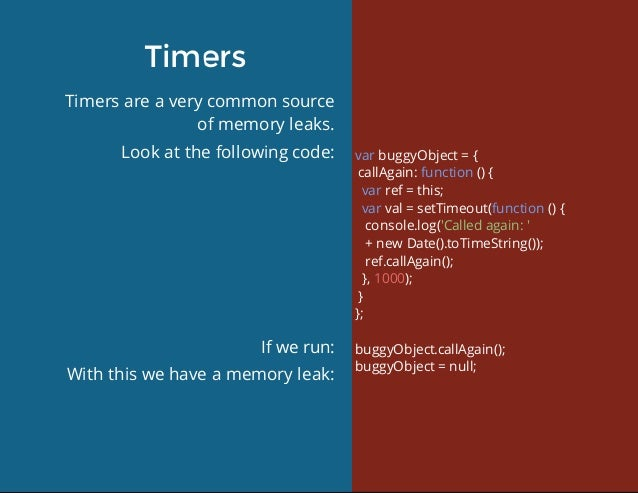 Timers Timersareaverycommonsource ofmemoryleaks. Lookatthefollowingcode: Ifwerun: Withthiswehaveamemory...