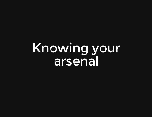 Knowingyour arsenal