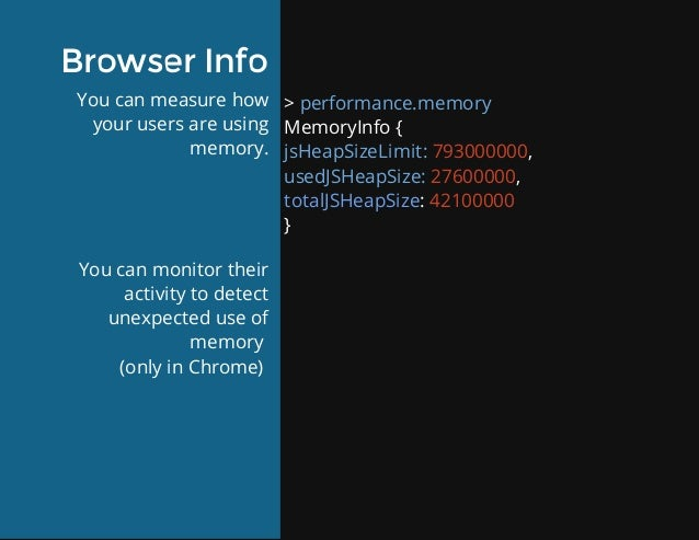 BrowserInfo Youcanmeasurehow yourusersareusing memory. Youcanmonitortheir activitytodetect unexpecteduseof m...