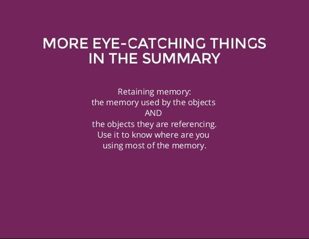 MOREEYE-CATCHINGTHINGS INTHESUMMARY Retainingmemory: thememoryusedbytheobjects AND theobjectstheyarerefere...