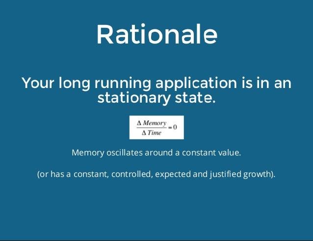 Rationale Yourlongrunningapplicationisinan stationarystate. Memoryoscillatesaroundaconstantvalue. (orhasaco...