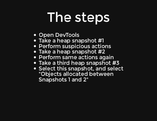 Thesteps OpenDevTools Takeaheapsnapshot#1 Performsuspiciousactions Takeaheapsnapshot#2 Performsameactionsag...