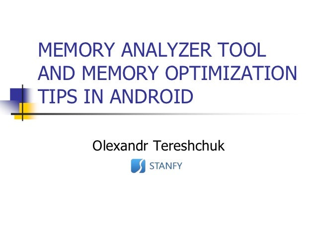 MEMORY ANALYZER TOOLAND MEMORY OPTIMIZATIONTIPS IN ANDROID    Olexandr Tereshchuk
