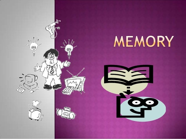  The retention of information over time throughencoding, storage, and retrieval.ENCODINGGETTINGINFORMATIONinto MEMORYSTOR...
