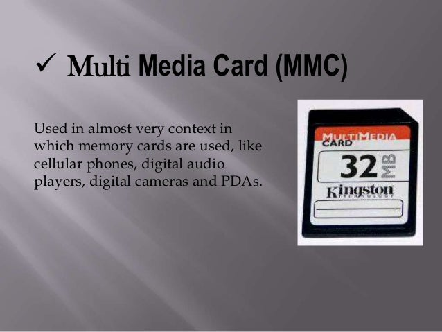  xD-Picture Card It is used in Digital cameras. Advantages:  Small in size.  Faster speed than some other formats.  Th...