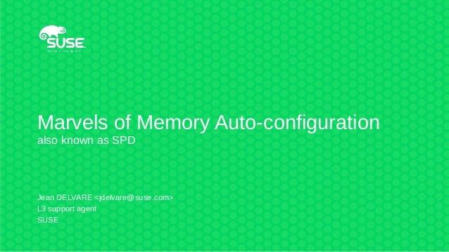 Marvels of Memory Auto-configuration also known as SPD Jean DELVARE <jdelvare@suse.com> L3 support agent SUSE