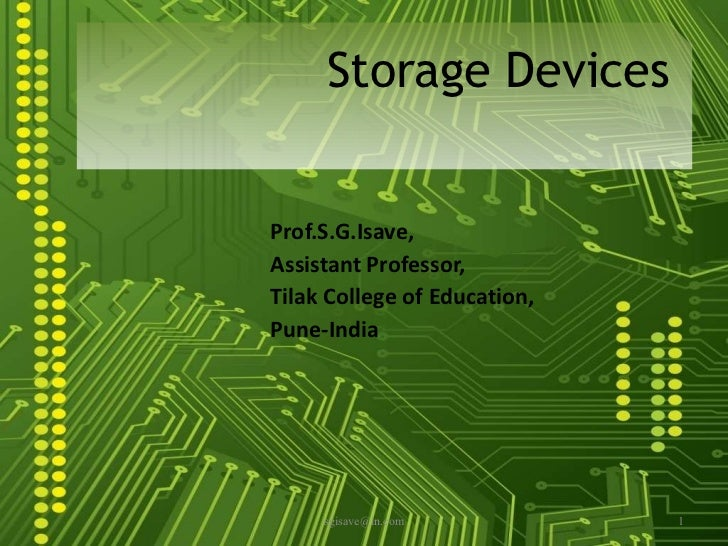 Prof.S.G.Isave, Assistant Professor, Tilak College of Education, Pune-India Storage Devices