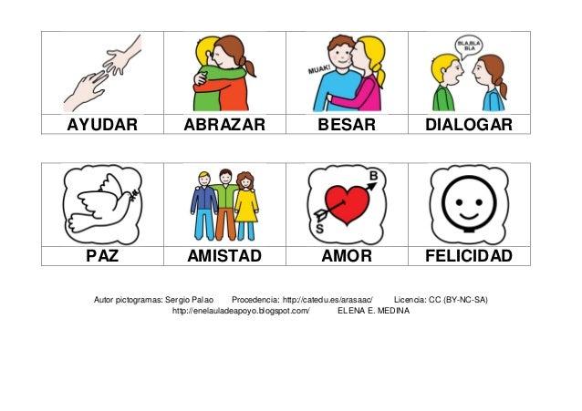 AYUDAR ABRAZAR BESAR DIALOGAR PAZ AMISTAD AMOR FELICIDAD Autor pictogramas: Sergio Palao Procedencia: http://catedu.es/ara...