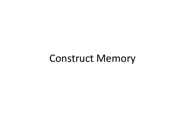 Construct Memory