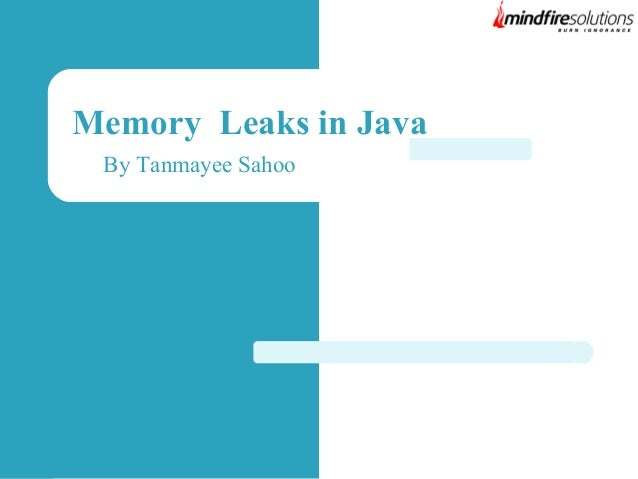 Memory Leaks in Java By Tanmayee Sahoo
