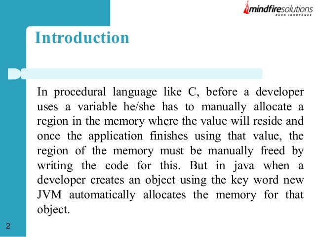 Introduction In procedural language like C, before a developer uses a variable he/she has to manually allocate a region in...