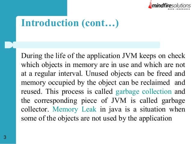 Introduction (cont…) During the life of the application JVM keeps on check which objects in memory are in use and which ar...