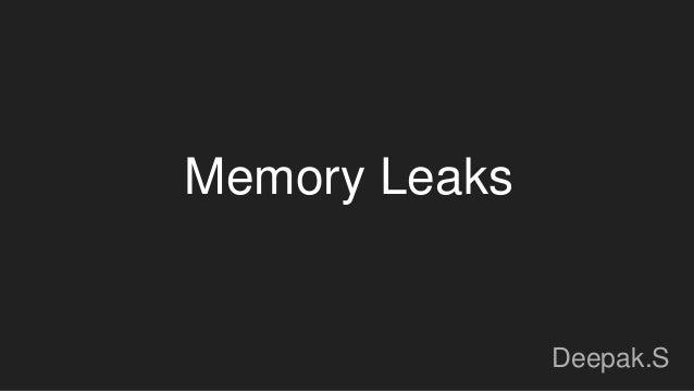 Memory Leaks Deepak.S