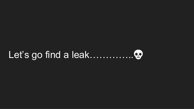 Let's go find a leak…………..💀