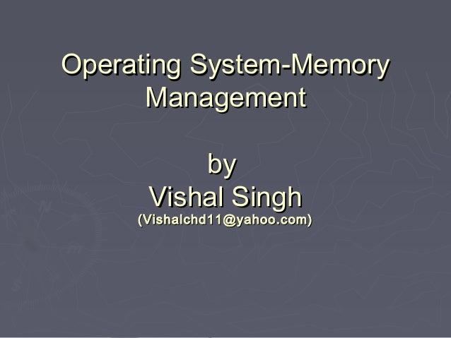 Operating System-Memory      Management          by      Vishal Singh     (Vishalchd11@yahoo.com)