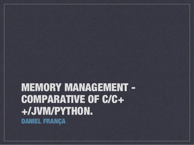 MEMORY MANAGEMENT COMPARATIVE OF C/C+ +/JVM/PYTHON. DANIEL FRANÇA