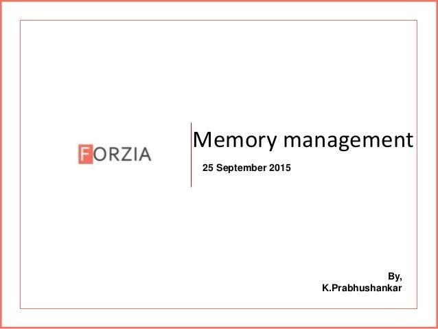 Memory management 25 September 2015 By, K.Prabhushankar