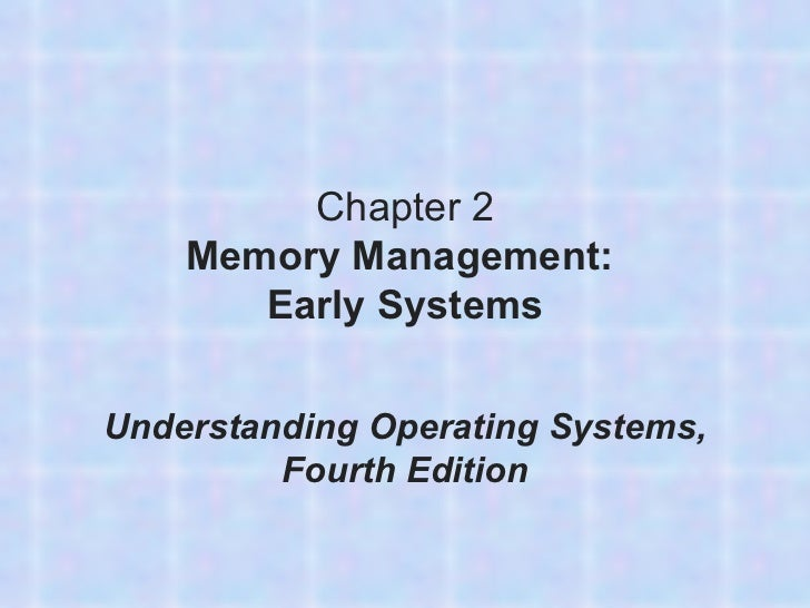 Chapter 2 Memory Management:   Early Systems Understanding Operating Systems, Fourth Edition