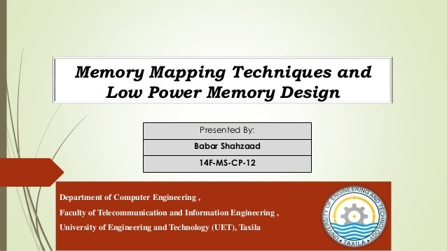 Memory Mapping Techniques and Low Power Memory Design Presented By: Babar Shahzaad 14F-MS-CP-12 Department of Computer Eng...