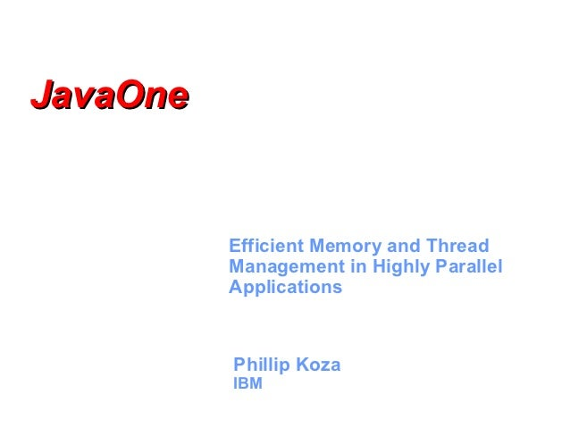 JavaOne          Efficient Memory and Thread          Management in Highly Parallel          Applications          Phillip...