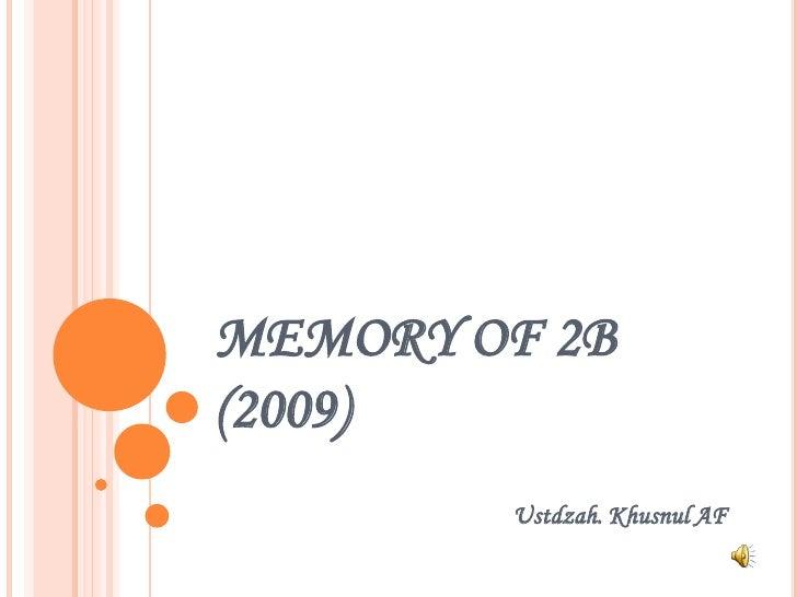 MEMORY OF 2B(2009)        Ustdzah. Khusnul AF
